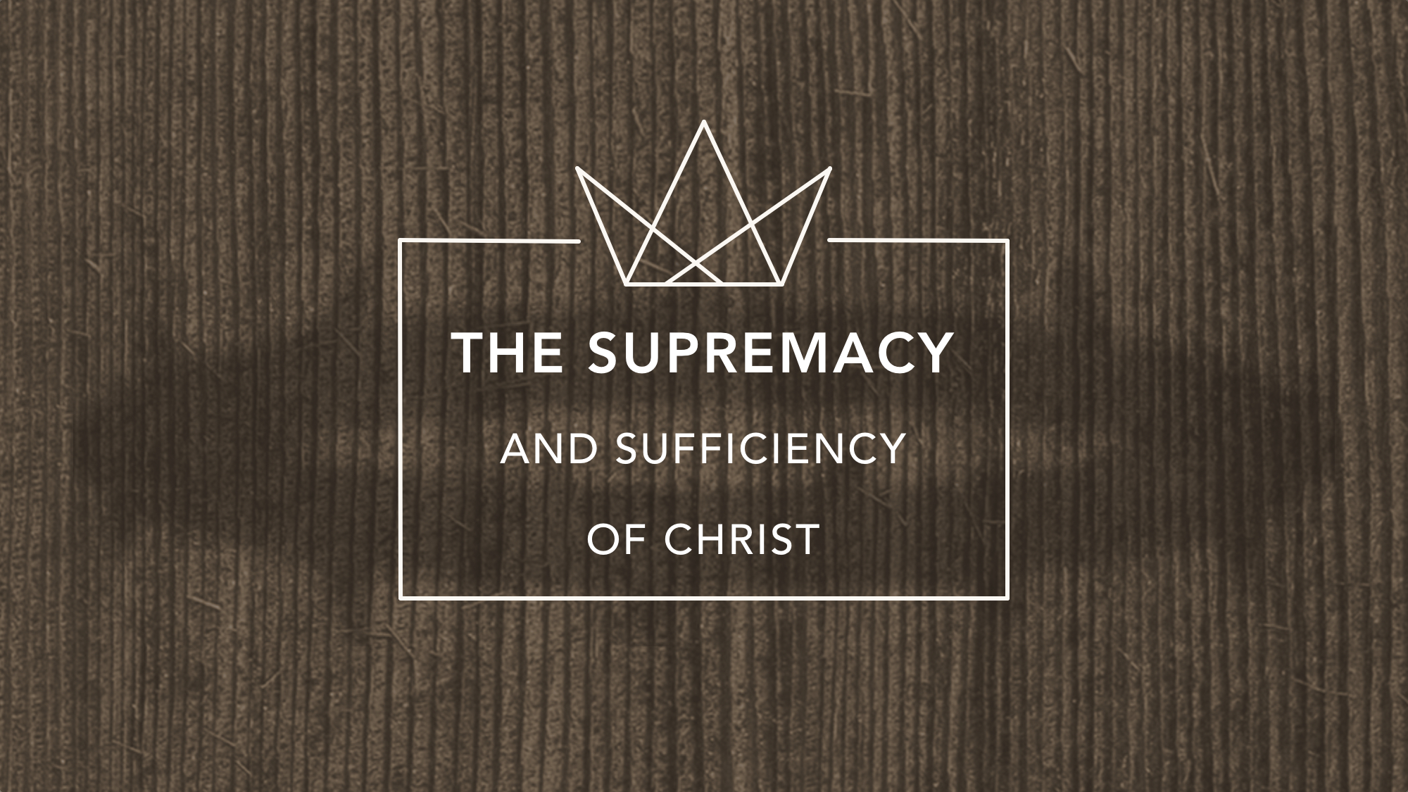 The Supremacy and Sufficiency of Christ